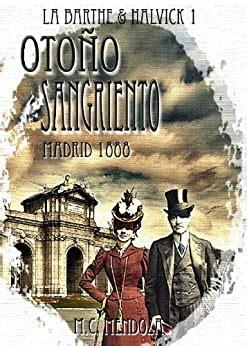 B0078E64YW Otono Sangriento Madrid 1888 Erebus Detectives Emma Halvick And Christophe La Barthe