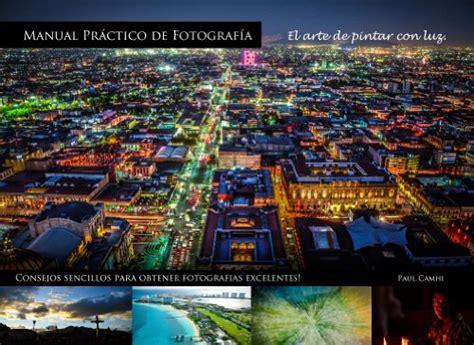 B00JZ77S5Y Manual Practico De Fotografia El Arte De Pintar Con Luz