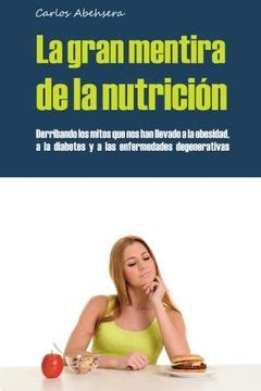 B00NHCPZPI La Gran Mentira De La Nutricion Derribando Los Mitos Que Nos Han Llevado A La Obesidad La Diabetes Y La Enfermedad Degenerativa