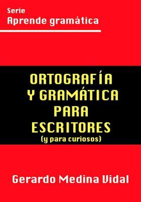 B00T6YI4VS Ortografia Y Gramatica Para Escritores Y Para Curiosos Aprende Gramatica No 1
