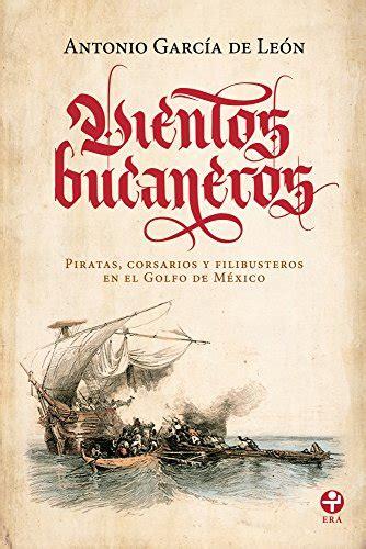 B00U7XJW22 Vientos Bucaneros Piratas Corsarios Y Filibusteros En El Golfo De Mexico