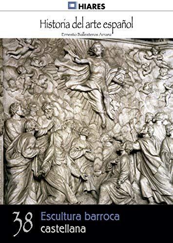 B00UHEQVNO Escultura Barroca Castellana Historia Del Arte Espanol No 38