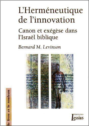B010IPEPW0 L Hermeneutique De L Innovation Canon Et Exegese Dans L Israel Biblique De Bernard M Levinson 18 Mai 2006 Broche