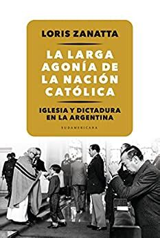 B012BMZRTI La Larga Agonia De La Nacion Catolica Iglesia Y Dictadura En La Argentina
