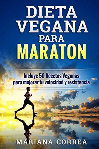 B01701I0BW Dieta Vegana Para Maraton Incluye 50 Recetas Veganas Para Mejorar Tu Velocidad Y Resistencia