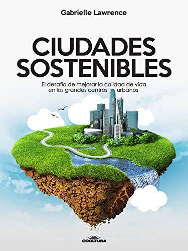 B0196URP34 Ciudades Sostenibles El Desafio De Mejorar La Calidad De Vida En Los Grandes Centros Urbanos