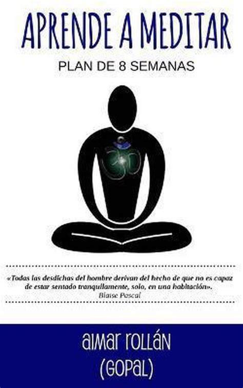 B01DRBV62Y Aprende A Meditar Plan De 8 Semanas