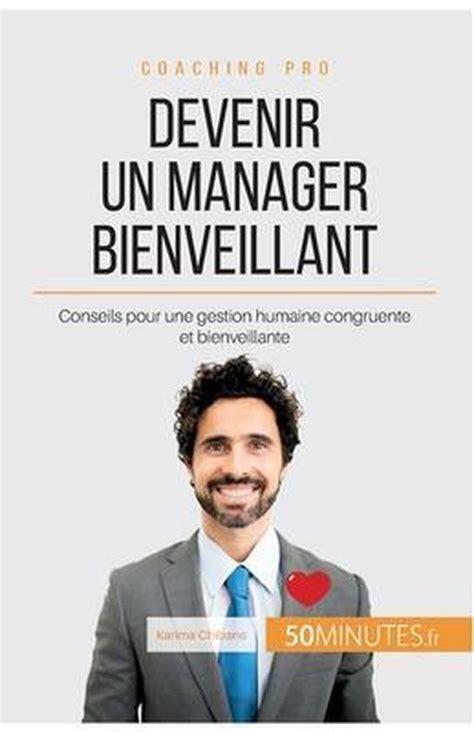 B01F29MLPK Devenir Un Manager Bienveillant Conseils Pour Une Gestion Humaine Congruente Et Bienveillante Coaching Pro T 69
