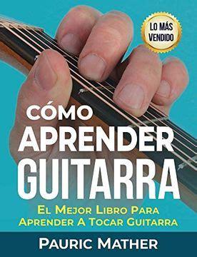 B01FFZODA2 Como Aprender Guitarra El Mejor Libro Para Aprender A Tocar Guitarra