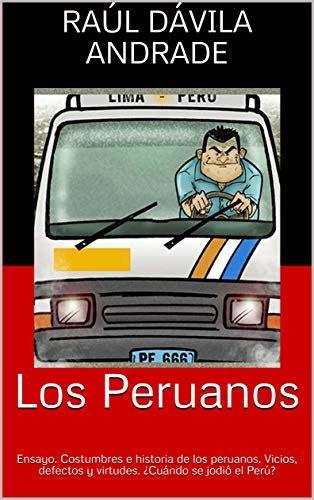 B01GW9N7HA Los Peruanos Costumbres E Historia De Los Peruanos Vicios Defectos Y Virtudes Cuando Se Jodio El Peru