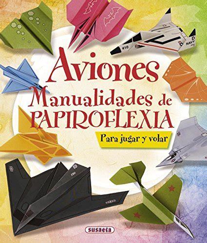 B01N055VB3 Aviones Manualidades De Papiroflexia 100 Manualidades