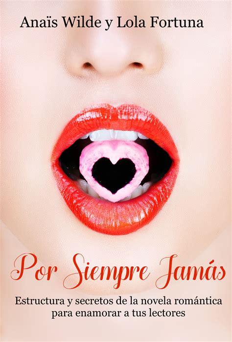 B06XG4ZBKX Por Siempre Jamas Estructura Y Secretos De La Novela Romantica Para Enamorar A Tus Lectores