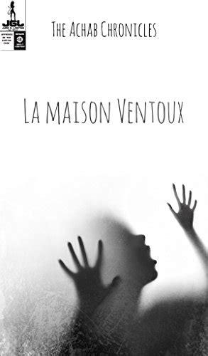 B072RSRPYC La Maison Ventoux The Achab Chronicles T 1