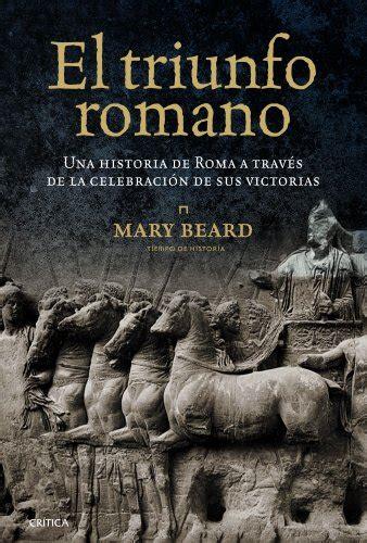 B074G5Y15B El Triunfo Romano Una Historia De Roma A Traves De La Celebracion De Sus Victorias