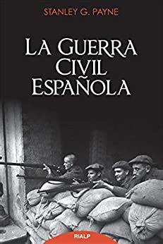 B075LQPHLJ Historia De La Guerra Civil Espanola Ensayo Y Biografia