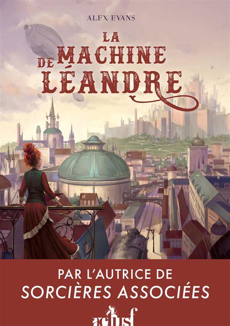 B079QNM6GW La Machine De Leandre Machines Et Magie T 2