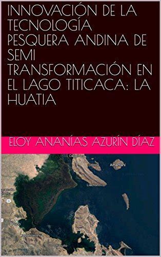 B07D1HQSXM Innovacion De La Tecnologia Pesquera Andina De Semi Transformacion En El Lago Titicaca La Huatia