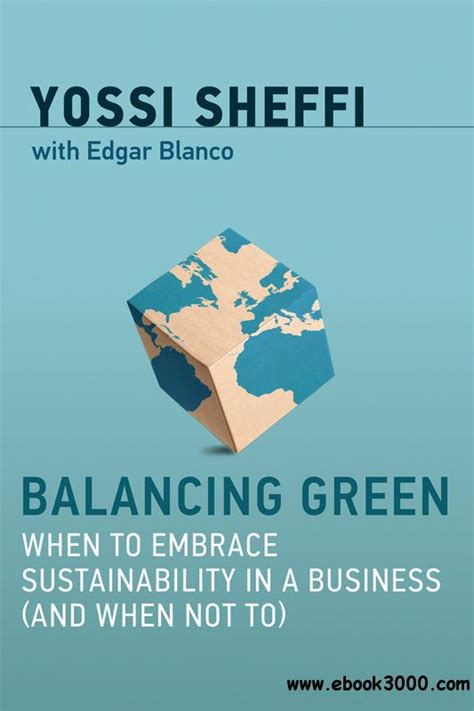 Balancing Green When To Embrace Sustainability In A Business And When Not To The Mit Press English Edition