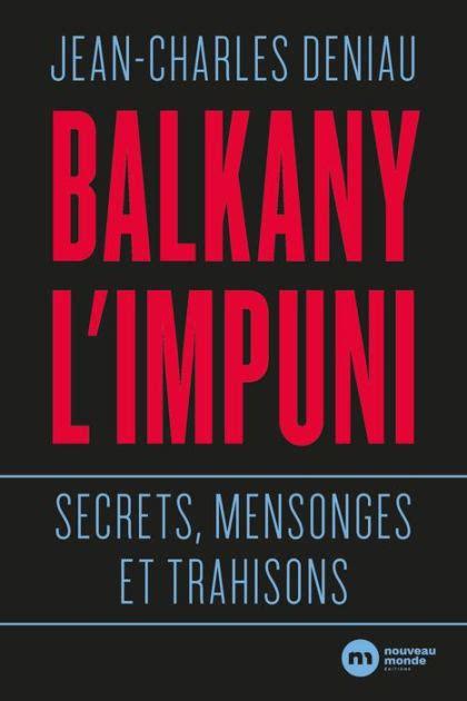 Balkany L Impuni Secrets Mensonges Et Trahisons