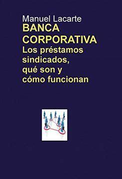 Banca Corporativa Los Prestamos Sindicados Que Son Y Como Funcionan