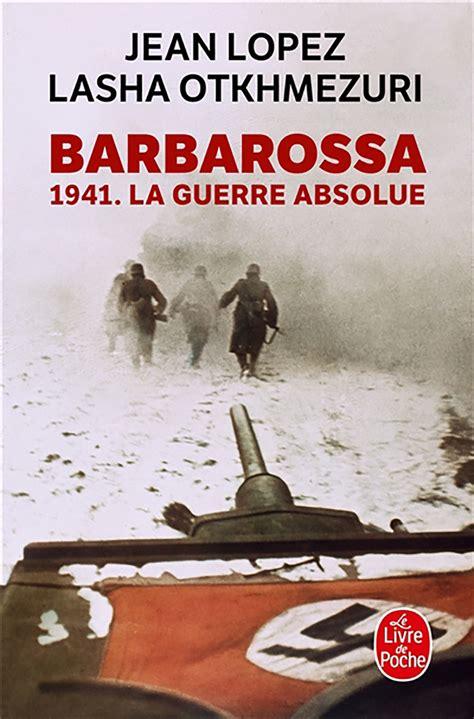 Barbarossa 1941 La Guerre Absolue
