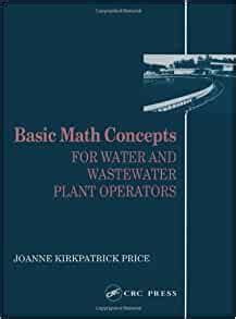 Basic Math Concepts For Water And Wastewater Plant Operators Mathematics For Water And Wastewater Treatment Plant Operato English Edition