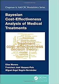 Bayesian Cost Effectiveness Analysis Of Medical Treatments Chapman And Hall Crc Biostatistics Series