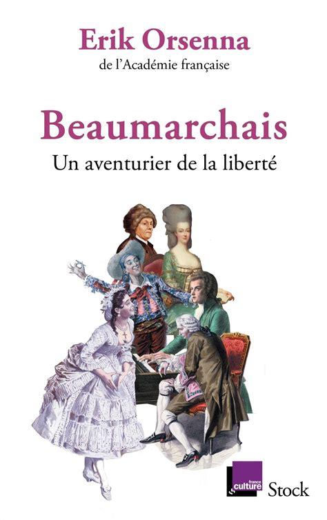 Beaumarchais Un Aventurier De La Liberte