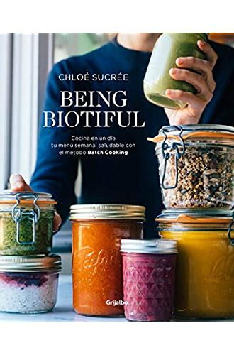 Being Biotiful Comidas Deliciosas Rapidas Y Saludables Con El Metodo Batch Cooking