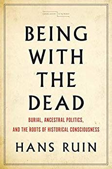Being With The Dead Burial Ancestral Politics And The Roots Of Historical Consciousness Cultural Memory In The Present English Edition