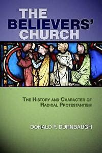 Believers' Church: History and Character of Radical Protestantism