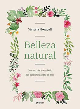 Belleza Natural Cuida Tu Piel Y Tu Cabello Con Cosmetica Hecha En Casa