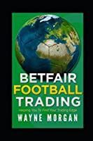 Betfair Football Trading Helping You To Find Your Trading Edge English Edition