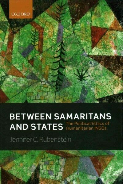 Between Samaritans And States The Political Ethics Of Humanitarian Ingos