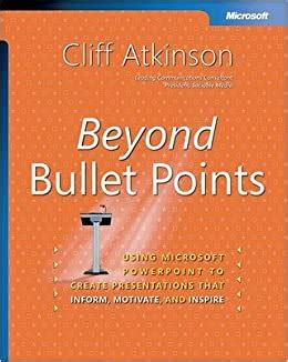 Beyond Bullet Points: Using Microsoft® PowerPoint® to Create Presentations That Inform, Motivate, and Inspire (BPG-Other)