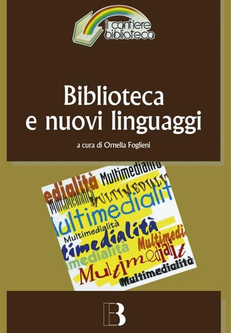 Biblioteca E Nuovi Linguaggi Come Cambiano I Servizi Bibliotecari Nella Prospettiva Multimediale Il Cantiere Biblioteca