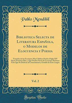 Biblioteca Selecta De Literatura Espan Ola O Modelos De Elocuencia Y Poesia