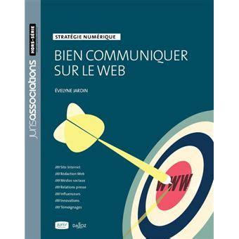 Bien Communiquer Sur Le Web Strategie Numerique Nouveaute