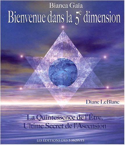Bienvenue Dans La 5e Dimension La Quintessence De L Etre Ultime Secret De L Ascension