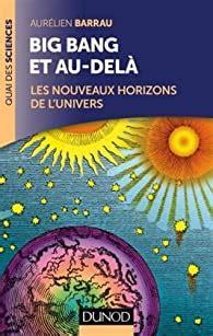 Big Bang Et Au Dela Les Nouveaux Horizons De L Univers