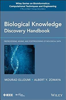 Biological Knowledge Discovery Handbook Preprocessing Mining And Postprocessing Of Biological Data Wiley Series In Bioinformatics English Edition