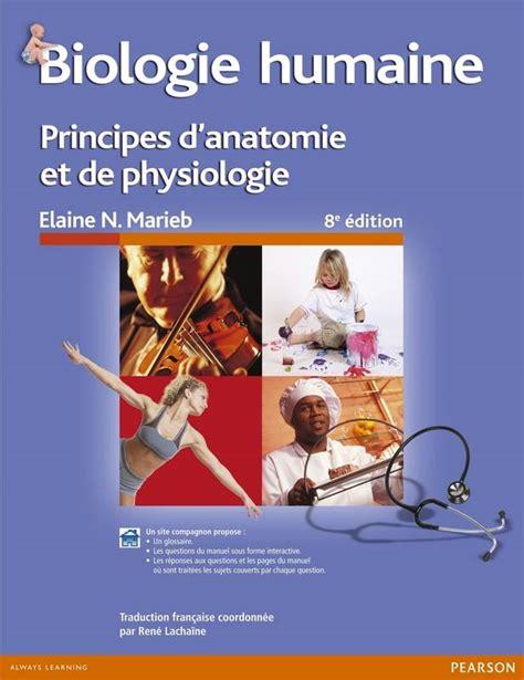 Biologie Humaine Principes Danatomie Et De Physiologie De Marieb Elaine N 2008 Broche