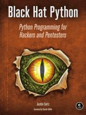 Black Hat Python Python Programming For Hackers And Pentesters By Author Justin Seitz Published On January 2015