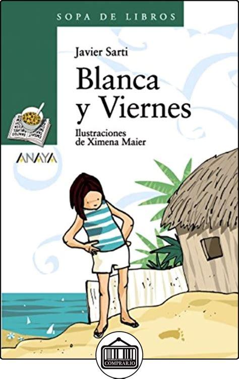 Blanca Y Viernes Literatura Infantil A Partir De 10 Anos Sopa De Libros Literatura Infantil 6 11 Anos Sopa De Libros