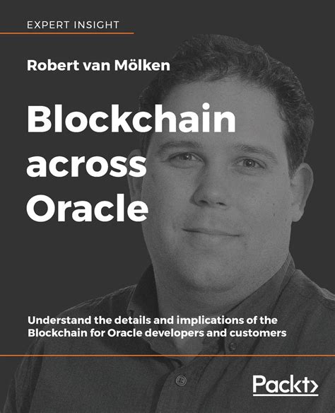 Blockchain Across Oracle Understand The Details And Implications Of The Blockchain For Oracle Developers And Customers