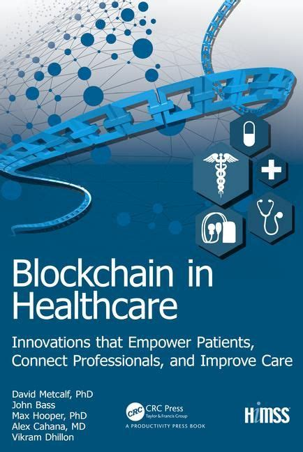 Blockchain In Healthcare Innovations That Empower Patients Connect Professionals And Improve Care Himss Book Series