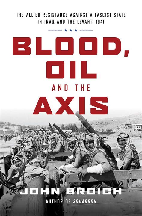 Blood Oil And The Axis The Allied Resistance Against A Fascist State In Iraq And The Levant 1941 English Edition