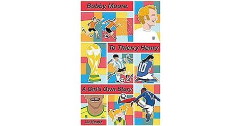 Bobby Moore To Thierry Henry A Girl S Own Story