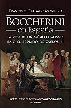 Boccherini En Espana La Vida De Un Musico Italiano Bajo El Reinado De Carlos Iii