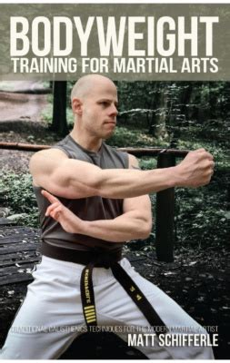 Bodyweight Training For Martial Arts Traditional Calisthenics Techniques For The Modern Martial Artist